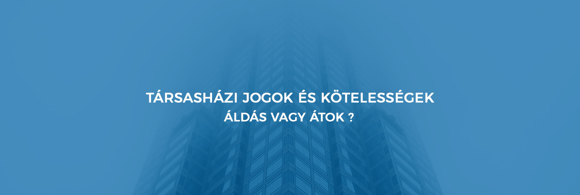 4acd1291fb22 Társasházi jogok és kötelességek – áldás vagy átok? | drujvary.hu