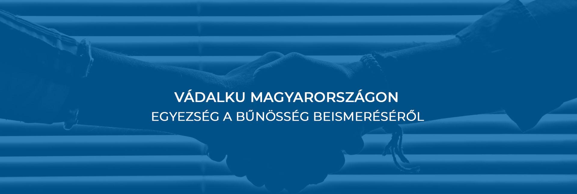 Vádalku Magyarországon – egyezség a bűnösség beismeréséről