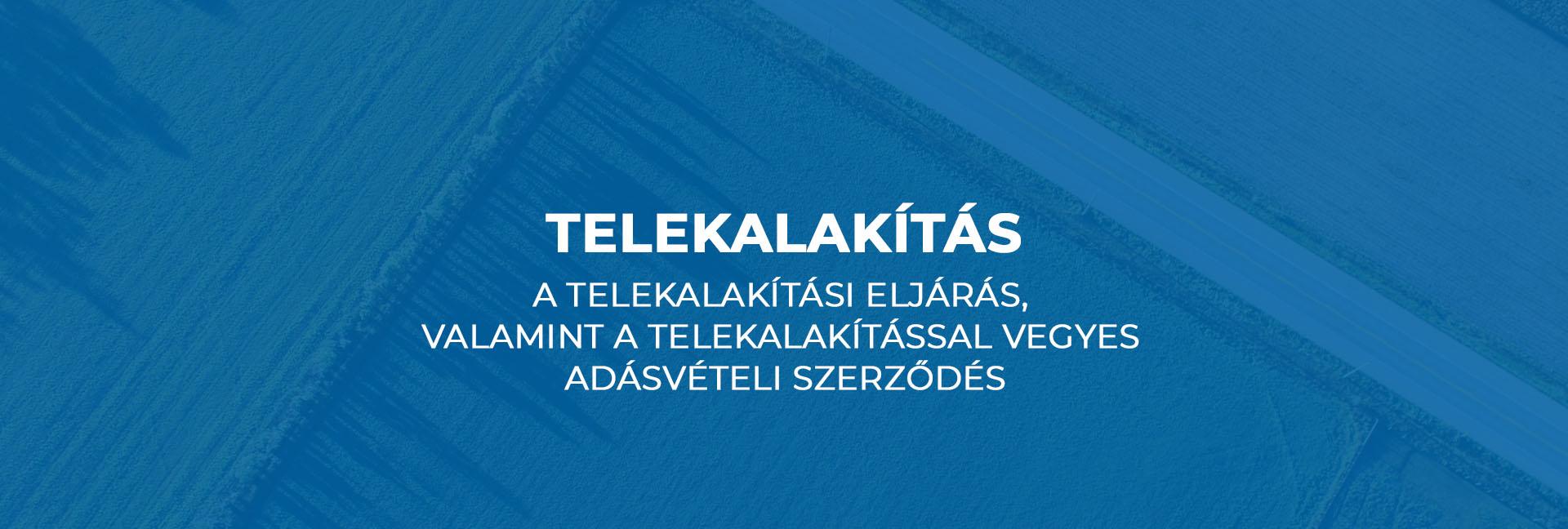 A telekalakítási eljárás, valamint a telekalakítással vegyes adásvételi szerződés