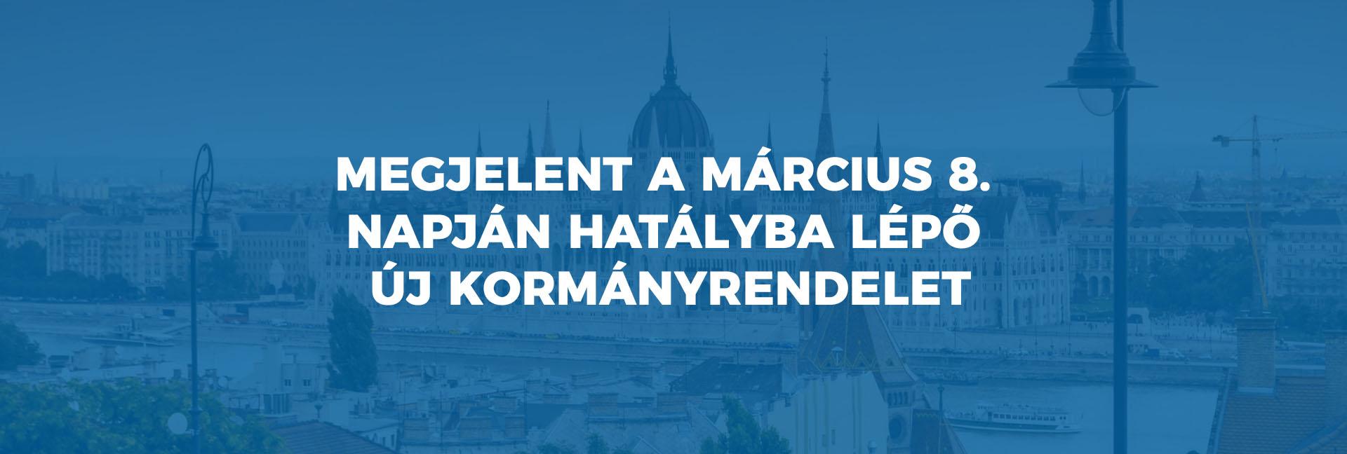 Megjelent a március 8. napján hatályba lépő új kormányrendelet