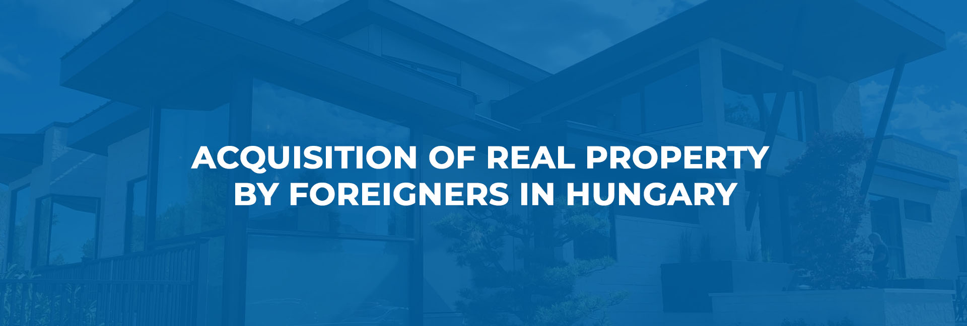 ACQUISITION OF REAL PROPERTY BY FOREIGNERS IN HUNGARY